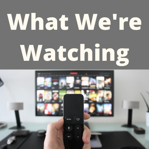 What We're Watching-April 2021